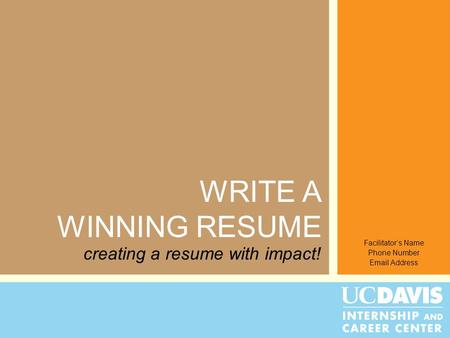 WRITE A WINNING RESUME Facilitator's Name Phone Number Email Address creating a resume with impact!