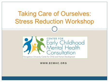 WWW.ECMHC.ORG Taking Care of Ourselves: Stress Reduction Workshop.