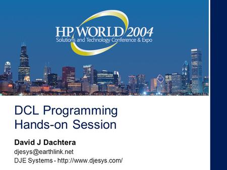 DCL Programming Hands-on Session David J Dachtera DJE Systems -