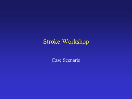 Stroke Workshop Case Scenario.