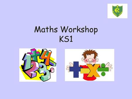 Maths Workshop KS1. Aims in KS1 To have a secure knowledge of number facts and a clear understanding of the four operations. To be able to use their knowledge.