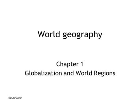 2006/03/01 World geography Chapter 1 Globalization and World Regions.