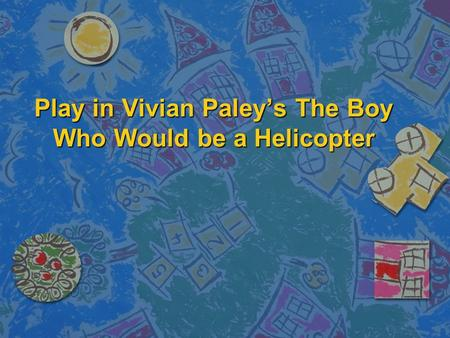 Play in Vivian Paley's The Boy Who Would be a Helicopter.