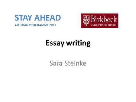 Essay writing Sara Steinke STAY AHEAD AUTUMN PROGRAMME 2011.