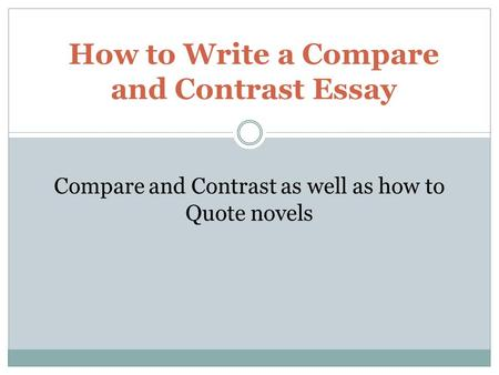 How to Write a Compare and Contrast Essay Compare and Contrast as well as how to Quote novels.