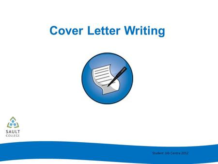 Student Job Centre 2012 Cover Letter Writing. Student Job Centre 2012 Cover Letters An essential step in obtaining employment is having a great cover.