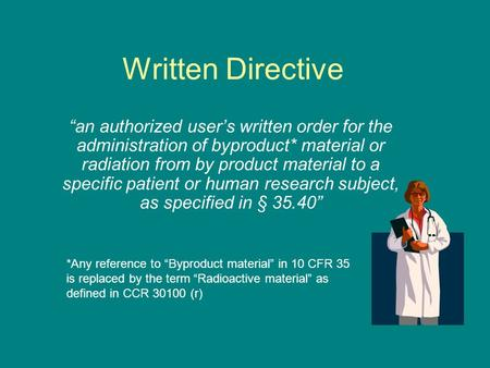 "Written Directive ""an authorized user's written order for the administration of byproduct* material or radiation from by product material to a specific."