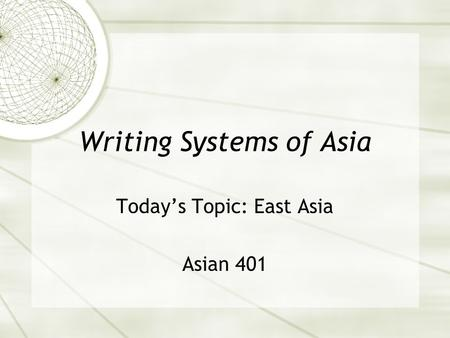 Writing Systems of Asia Today's Topic: East Asia Asian 401.