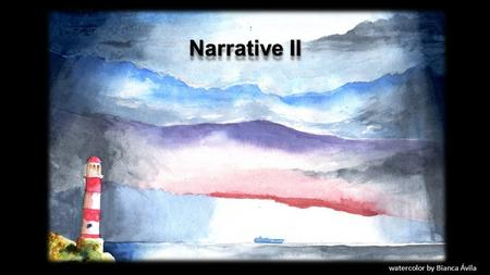 Narrative II watercolor by Bianca Ávila class 2: ACADEMIC WRITING watercolor by Charlotte Zoller Narrative II INTRODUCTION play!