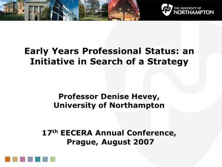 Early Years Professional Status: an Initiative in Search of a Strategy Professor Denise Hevey, University of Northampton 17 th EECERA Annual Conference,