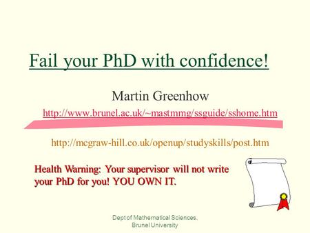 Dept of Mathematical Sciences, Brunel University Fail your PhD with confidence! Martin Greenhow