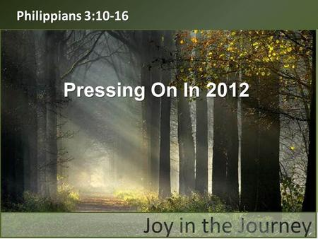 "Philippians 3:10-16 Pressing On In 2012. ""I want to know Christ and the power of his resurrection and the fellowship of sharing in his sufferings, becoming."