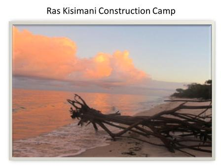 Ras Kisimani Construction Camp. Beach Proposed Kitchen Fire place Guest Tent Toilet Shower Cleared Area Cleared Walkways Manager Tent.