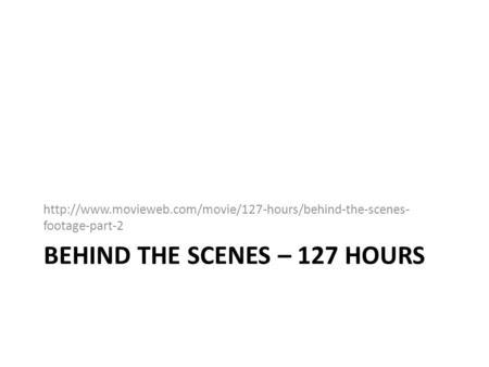 BEHIND THE SCENES – 127 HOURS  footage-part-2.