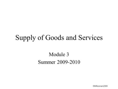©MNoonan2009 Supply of Goods and Services Module 3 Summer 2009-2010.