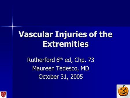 Vascular Injuries of the Extremities Rutherford 6 th ed, Chp. 73 Maureen Tedesco, MD October 31, 2005.