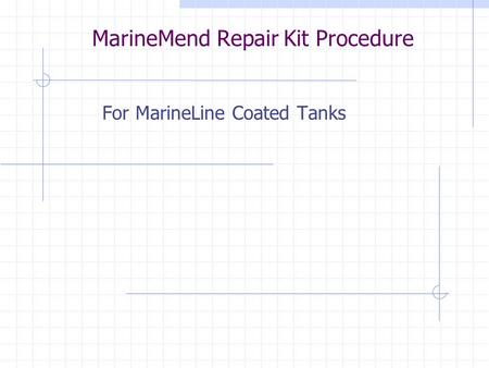 MarineMend Repair Kit Procedure For MarineLine Coated Tanks.