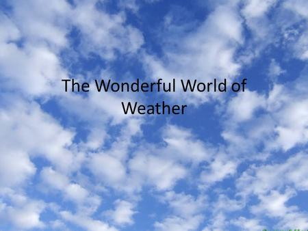 The Wonderful World of Weather. Factors Affecting Weather.
