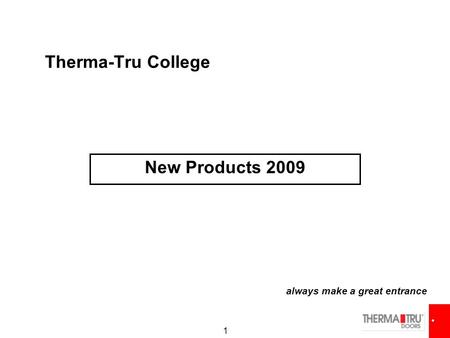 1 Therma-Tru College New Products 2009 always make a great entrance.