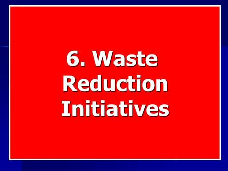 6. Waste ReductionInitiatives. Undesirable packaging Four options: Four options: Ban it Ban it Tax it Tax it Put a returnable deposit on it Put a returnable.
