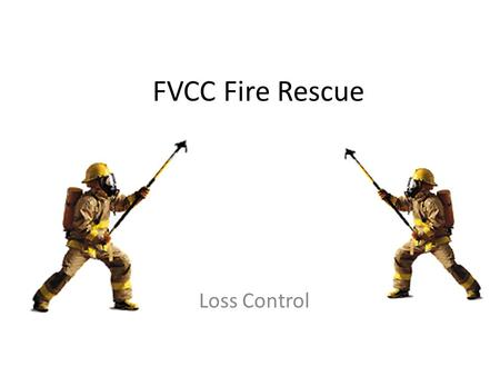 FVCC Fire Rescue Loss Control. OBJECTIVES 2-17.1Identify the purpose of salvage and its value to the public and fire department. (3- 3.13, 3-5.3) 2-17.2Identify.