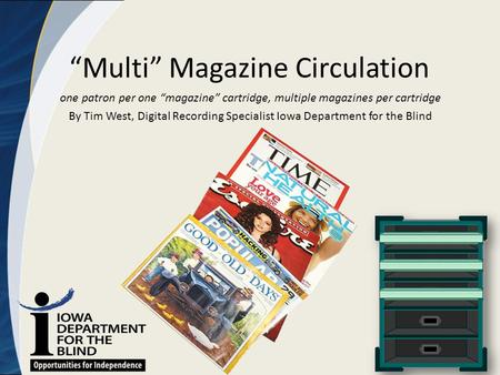 """Multi"" Magazine Circulation one patron per one ""magazine"" cartridge, multiple magazines per cartridge By Tim West, Digital Recording Specialist Iowa Department."