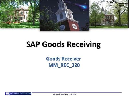 SAP Goods Receiving Goods Receiver MM_REC_320 SAP Goods Receiving - Fall 2012.