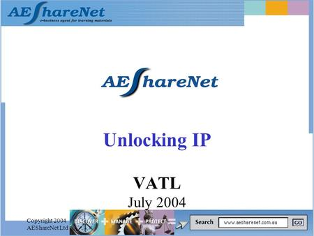 Copyright 2004 AEShareNet Ltd Unlocking IP VATL July 2004.
