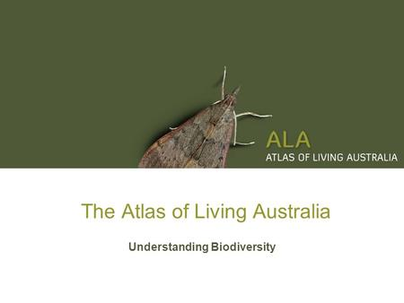 The Atlas of Living Australia Understanding Biodiversity.