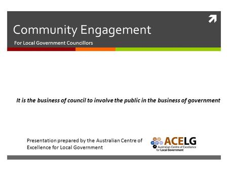  Community Engagement For Local Government Councillors It is the business of council to involve the public in the business of government Presentation.