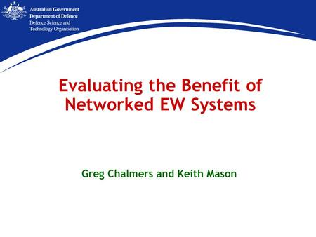 Evaluating the Benefit of Networked EW Systems Greg Chalmers and Keith Mason.
