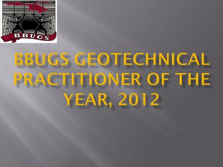 Members were asked to nominate a person, within the BBUGS 'group', who they considered had undertaken geotechnical work / investigations worthy of recognition.