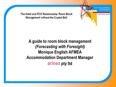 The Hotel and PCO Relationship: Room Block Management without the Crystal Ball A guide to room block management (Forecasting with Foresight) Monique English.