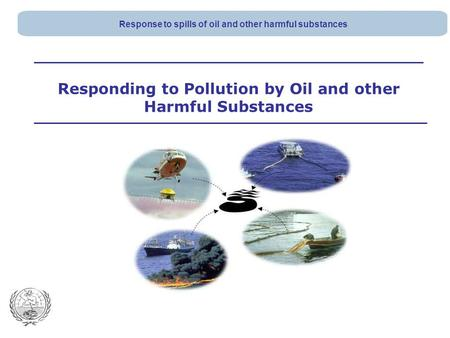 Responding to Pollution by Oil and other Harmful Substances Response to spills of oil and other harmful substances.