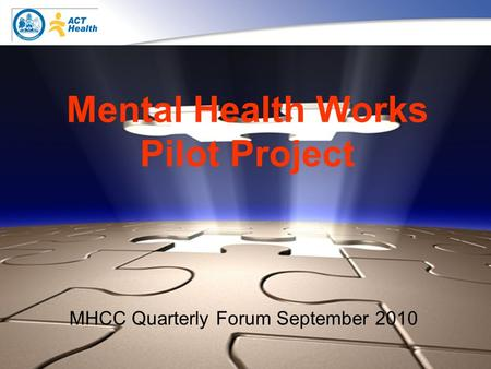 1 Mental Health Works Pilot Project MHCC Quarterly Forum September 2010.