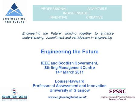 Www.engineeringthefuture.info PROFESSIONAL ADAPTABLE INDISPENSABLE INVENTIVE CREATIVE Engineering the Future IEEE and Scottish Government, Stirling Management.