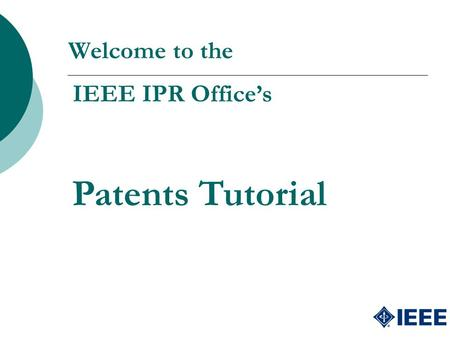 Welcome to the IEEE IPR Office's Patents Tutorial.