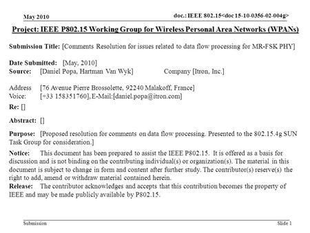 Doc.: IEEE 802.15- Submission May 2010 Slide 1 Project: IEEE P802.15 Working Group for Wireless Personal Area Networks (WPANs) Submission Title: [Comments.