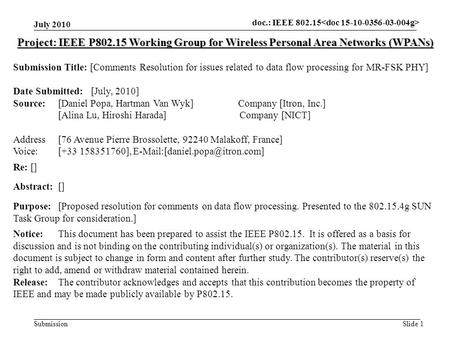 Doc.: IEEE 802.15- Submission July 2010 Slide 1 Project: IEEE P802.15 Working Group for Wireless Personal Area Networks (WPANs) Submission Title: [Comments.
