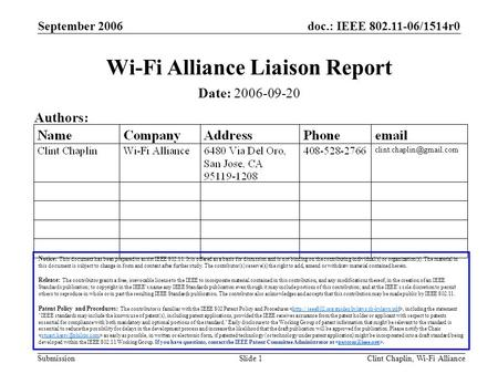 Doc.: IEEE 802.11-06/1514r0 Submission September 2006 Clint Chaplin, Wi-Fi AllianceSlide 1 Wi-Fi Alliance Liaison Report Notice: This document has been.