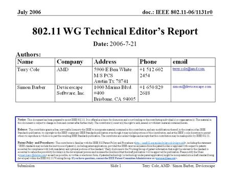 Doc.: IEEE 802.11-06/1131r0 Submission July 2006 Terry Cole, AMD / Simon Barber, DevicescapeSlide 1 802.11 WG Technical Editor's Report Notice: This document.