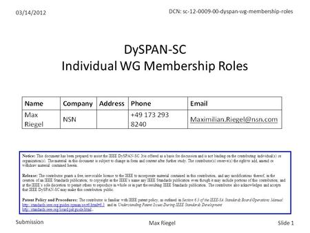 03/14/2012 Submission Slide 1Max Riegel DCN: sc-12-0009-00-dyspan-wg-membership-roles Notice: This document has been prepared to assist the IEEE DySPAN-SC.