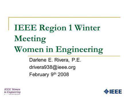 IEEE Region 1 Winter Meeting Women in Engineering Darlene E. Rivera, P.E. February 9 th 2008.