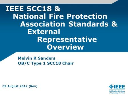 IEEE SCC18 & National Fire Protection Association Standards & External Representative Overview Melvin K Sanders OB/C Type 1 SCC18 Chair 09 August 2012.