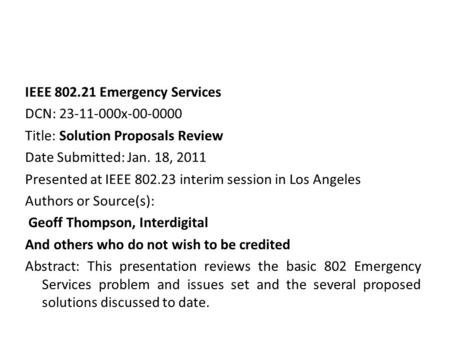 IEEE 802.21 Emergency Services DCN: 23-11-000x-00-0000 Title: Solution Proposals Review Date Submitted: Jan. 18, 2011 Presented at IEEE 802.23 interim.