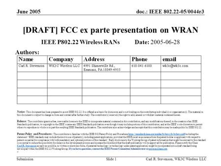 Doc.: IEEE 802.22-05/0044r3 Submission June 2005 Carl R. Stevenson, WK3C Wireless LLCSlide 1 [DRAFT] FCC ex parte presentation on WRAN IEEE P802.22 Wireless.