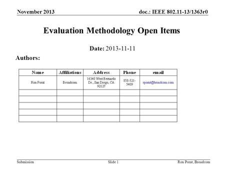 Doc.: IEEE 802.11-13/1363r0 Submission November 2013 Ron Porat, Broadcom Evaluation Methodology Open Items Date: 2013-11-11 Authors: Slide 1.