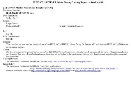 IEEE 802.16 ITU-R Liaison Group Closing Report – Session #81 [IEEE 802.16 Mentor Presentation Template (Rev. 0)] Document Number: IEEE 802.16-12-0609-01-Gdoc.