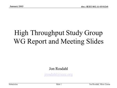 Doc.: IEEE 802.11-03/012r0 Submission January 2003 Jon Rosdahl, Micro LinearSlide 1 High Throughput Study Group WG Report and Meeting Slides Jon Rosdahl.