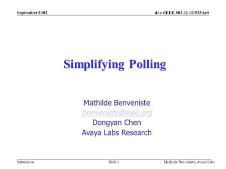 Doc.:IEEE 802.11-02/525Ar0 Submission September 2002 Mathilde Benveniste, Avaya Labs Slide 1 Simplifying Polling Mathilde Benveniste